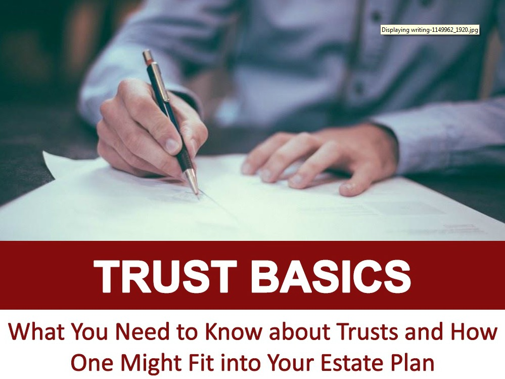 Trust Basics: What You Need to Know about Trusts and How One Might Fit into Your Estate Plan