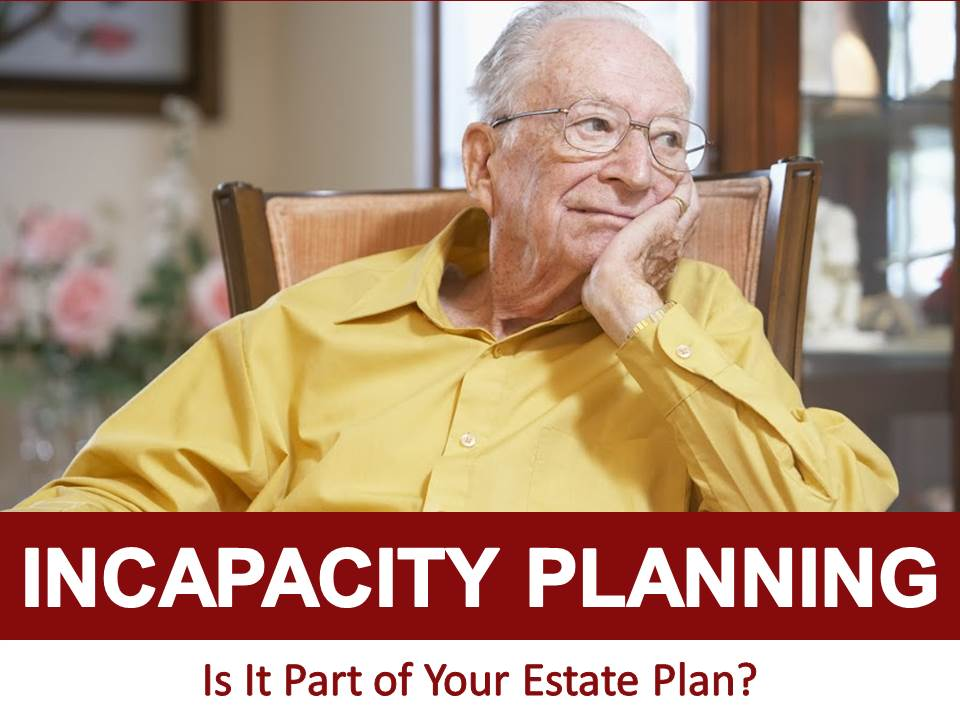Incapacity Planning: Is It Part of Your Estate Plan