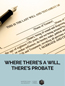 Where There's a Will, There's a Probate